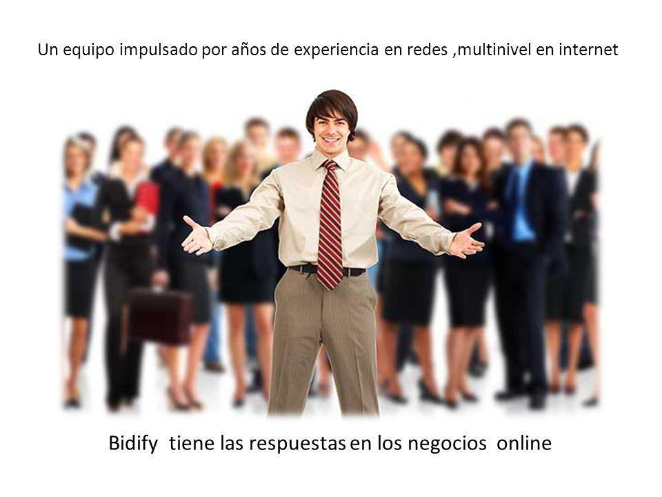 Un equipo impulsado por años de experiencia en redes,multinivel en internet Bidify tiene las respuestas en los negocios online