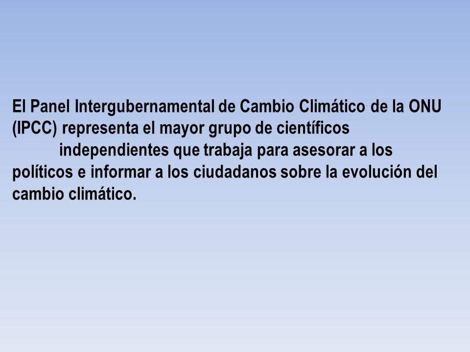 El Panel Intergubernamental de Cambio Climático de la ONU (IPCC) representa el mayor grupo de científicos independientes que trabaja para asesorar a l