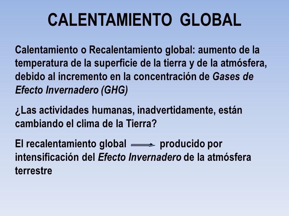 CALENTAMIENTO GLOBAL Calentamiento o Recalentamiento global: aumento de la temperatura de la superficie de la tierra y de la atmósfera, debido al incr