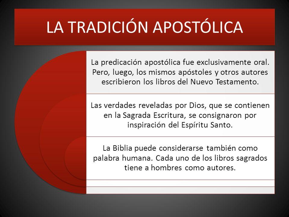 LA TRADICIÓN APOSTÓLICA La predicación apostólica fue exclusivamente oral. Pero, luego, los mismos apóstoles y otros autores escribieron los libros de