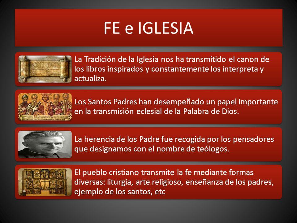 FE e IGLESIA La Tradición de la Iglesia nos ha transmitido el canon de los libros inspirados y constantemente los interpreta y actualiza. Los Santos P