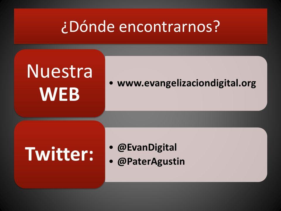 ¿Dónde encontrarnos? www.evangelizaciondigital.org Nuestra WEB @EvanDigital @PaterAgustin Twitter: