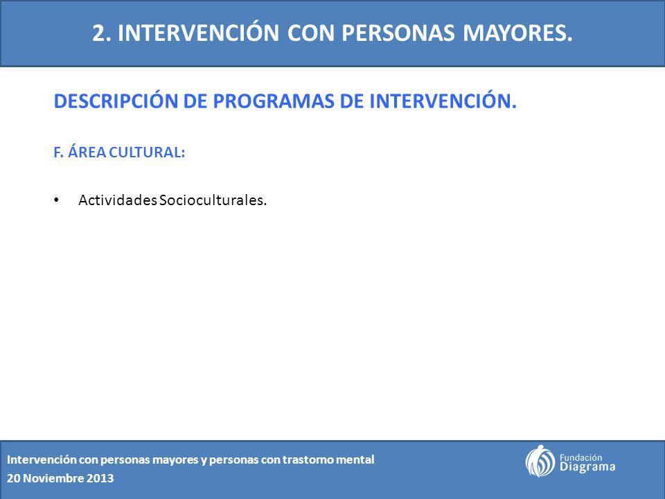 2. INTERVENCIÓN CON PERSONAS MAYORES. DESCRIPCIÓN DE PROGRAMAS DE INTERVENCIÓN. F. ÁREA CULTURAL: Actividades Socioculturales. Intervención con person