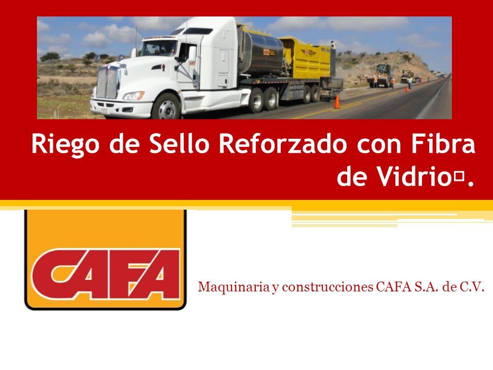 Riego de Sello Reforzado con Fibra de Vidrio. Maquinaria y construcciones CAFA S.A. de C.V.