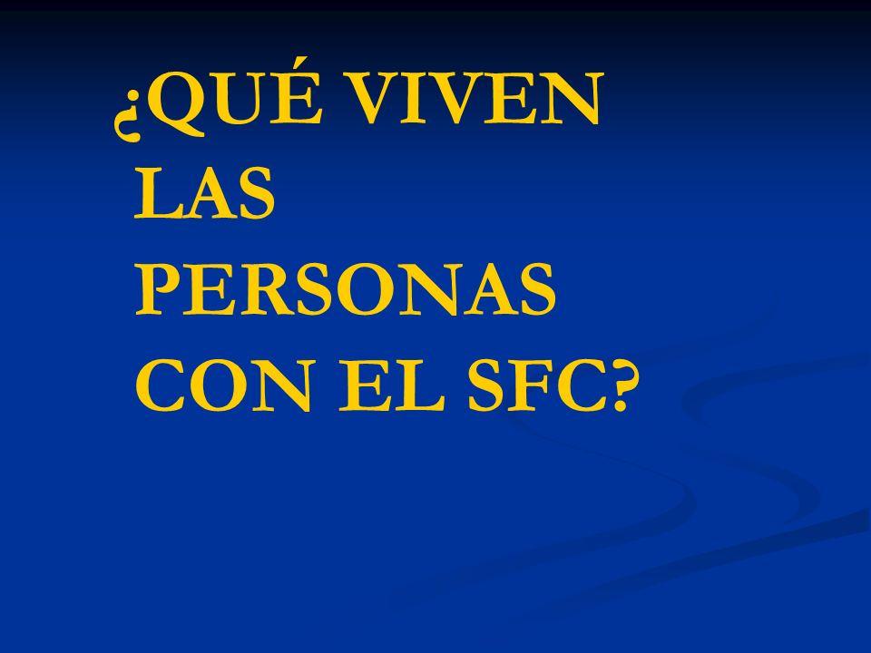 ¿QUÉ VIVEN LAS PERSONAS CON EL SFC?