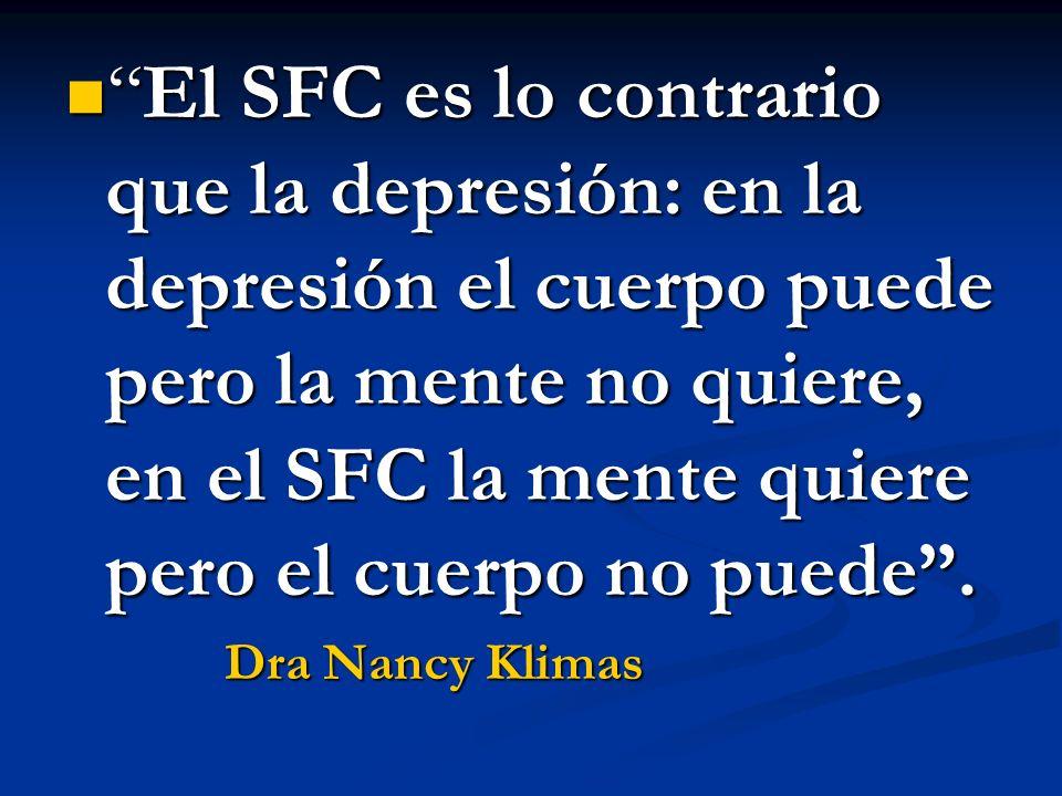 El SFC es lo contrario que la depresión: en la depresión el cuerpo puede pero la mente no quiere, en el SFC la mente quiere pero el cuerpo no puede.El SFC es lo contrario que la depresión: en la depresión el cuerpo puede pero la mente no quiere, en el SFC la mente quiere pero el cuerpo no puede.
