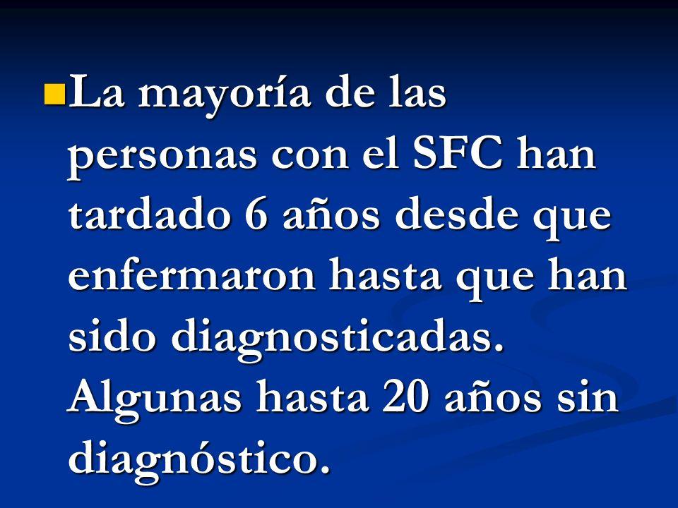 La mayoría de las personas con el SFC han tardado 6 años desde que enfermaron hasta que han sido diagnosticadas. Algunas hasta 20 años sin diagnóstico