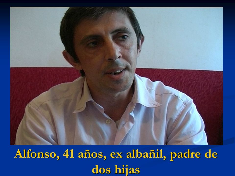 Alfonso, 41 años, ex albañil, padre de dos hijas