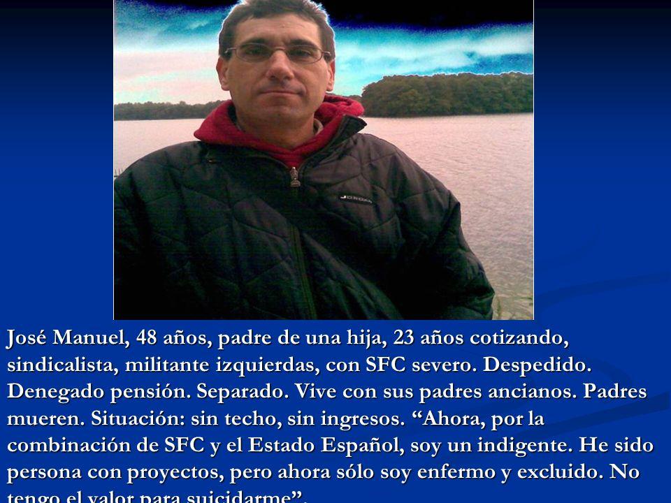 José Manuel, 48 años, padre de una hija, 23 años cotizando, sindicalista, militante izquierdas, con SFC severo. Despedido. Denegado pensión. Separado.