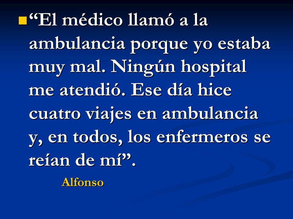 El médico llamó a la ambulancia porque yo estaba muy mal. Ningún hospital me atendió. Ese día hice cuatro viajes en ambulancia y, en todos, los enferm