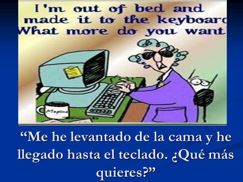 Me he levantado de la cama y he llegado hasta el teclado. ¿Qué más quieres?