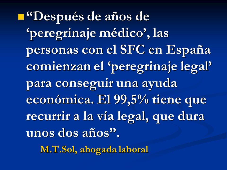 Después de años de peregrinaje médico, las personas con el SFC en España comienzan el peregrinaje legal para conseguir una ayuda económica. El 99,5% t