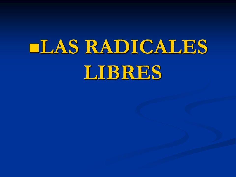 LAS RADICALES LIBRES LAS RADICALES LIBRES