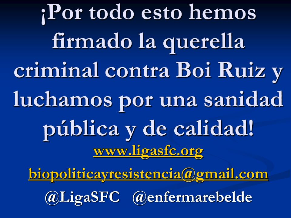 ¡Por todo esto hemos firmado la querella criminal contra Boi Ruiz y luchamos por una sanidad pública y de calidad! www.ligasfc.org biopoliticayresiste