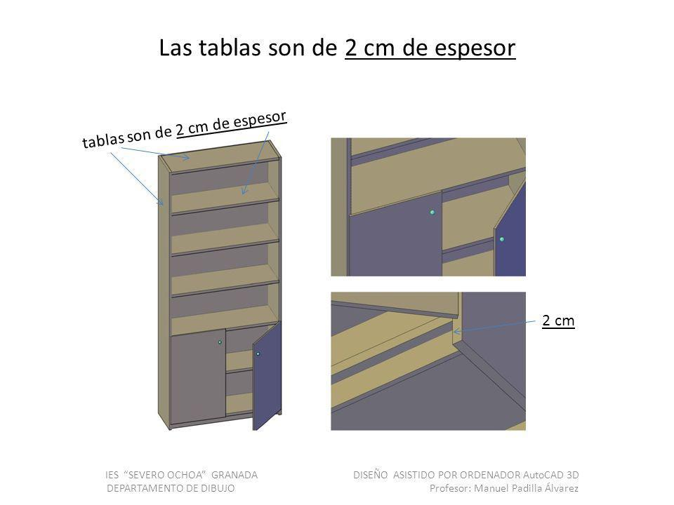 Las tablas son de 2 cm de espesor IES SEVERO OCHOA GRANADA DISEÑO ASISTIDO POR ORDENADOR AutoCAD 3D DEPARTAMENTO DE DIBUJO Profesor: Manuel Padilla Ál