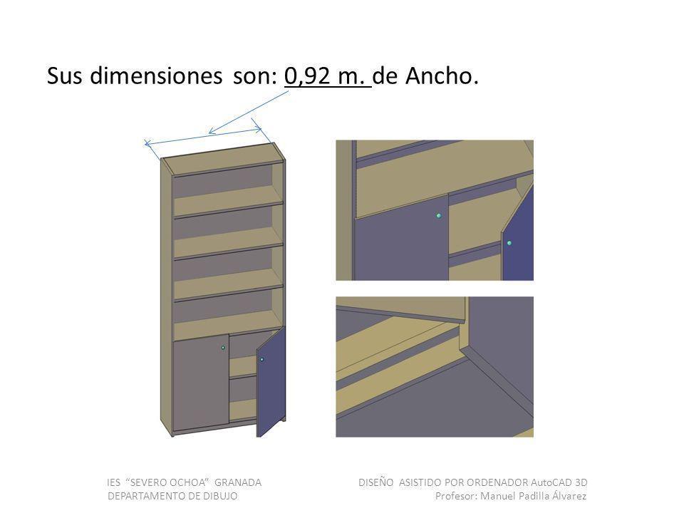 Sus dimensiones son: 0,92 m. de Ancho. IES SEVERO OCHOA GRANADA DISEÑO ASISTIDO POR ORDENADOR AutoCAD 3D DEPARTAMENTO DE DIBUJO Profesor: Manuel Padil