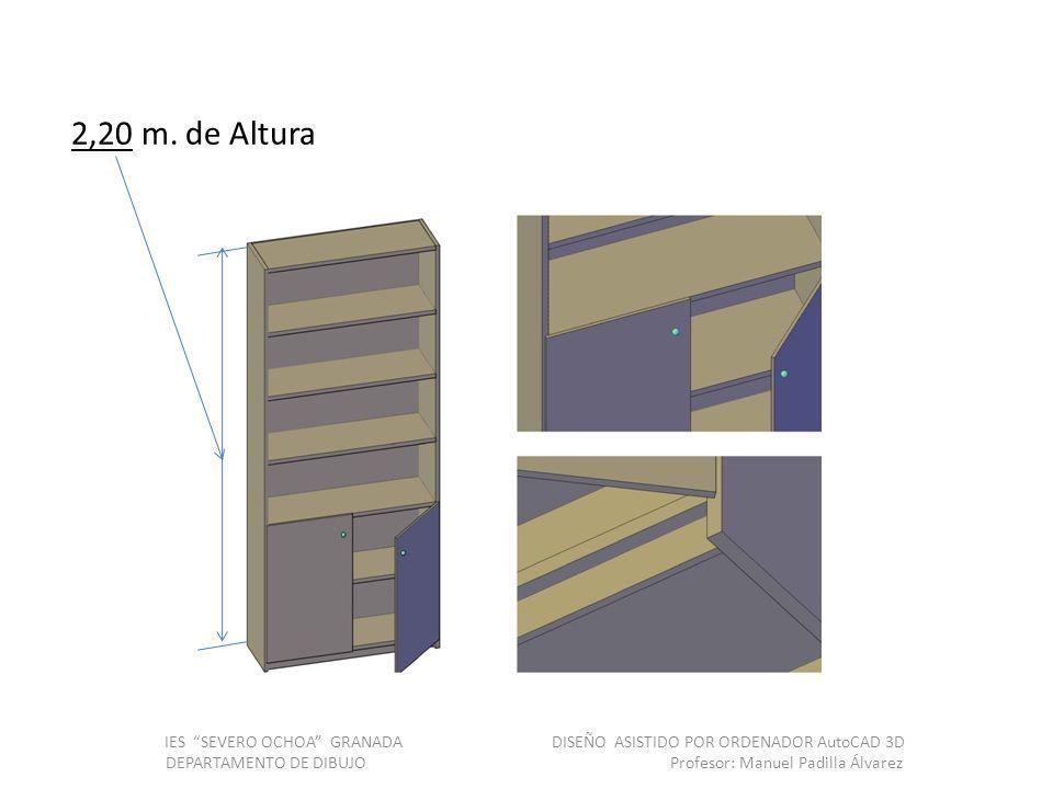 2,20 m. de Altura IES SEVERO OCHOA GRANADA DISEÑO ASISTIDO POR ORDENADOR AutoCAD 3D DEPARTAMENTO DE DIBUJO Profesor: Manuel Padilla Álvarez
