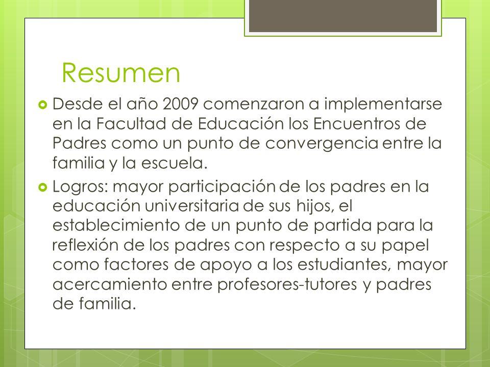 Resumen Desde el año 2009 comenzaron a implementarse en la Facultad de Educación los Encuentros de Padres como un punto de convergencia entre la famil