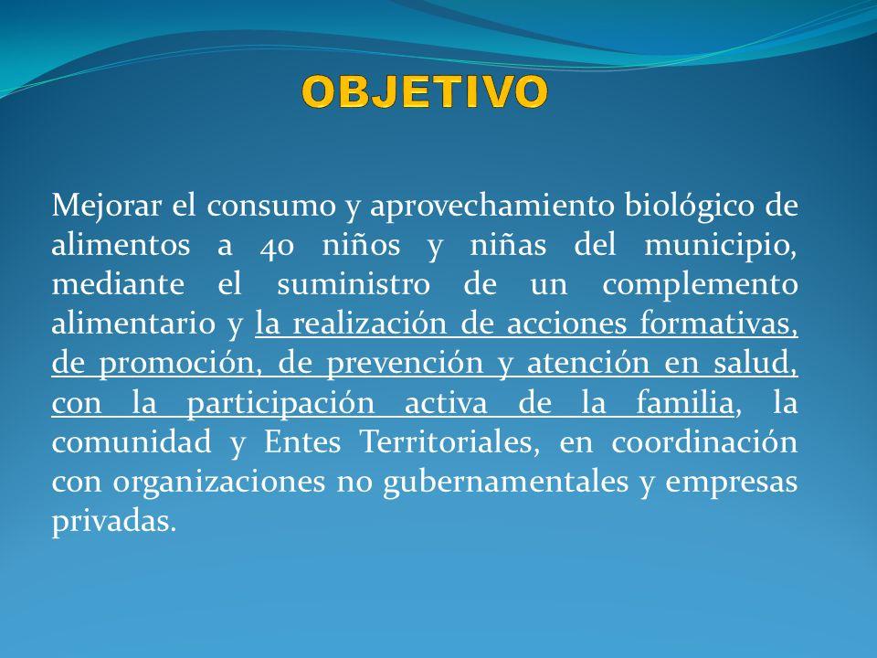 Mejorar el consumo y aprovechamiento biológico de alimentos a 40 niños y niñas del municipio, mediante el suministro de un complemento alimentario y l