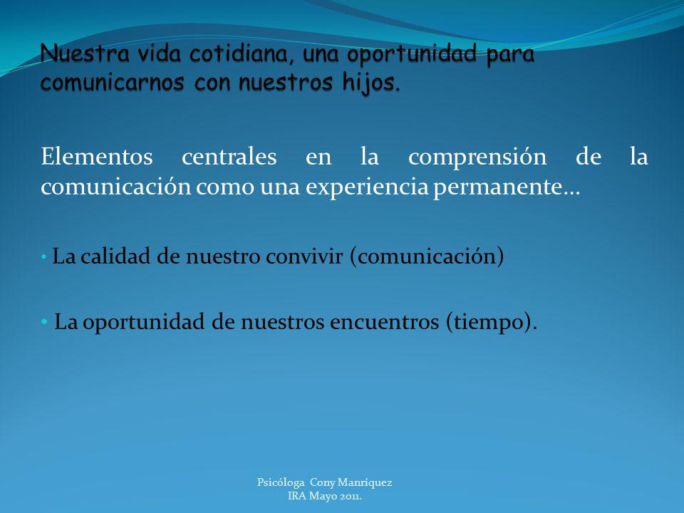 Elementos centrales en la comprensión de la comunicación como una experiencia permanente… La calidad de nuestro convivir (comunicación) La oportunidad