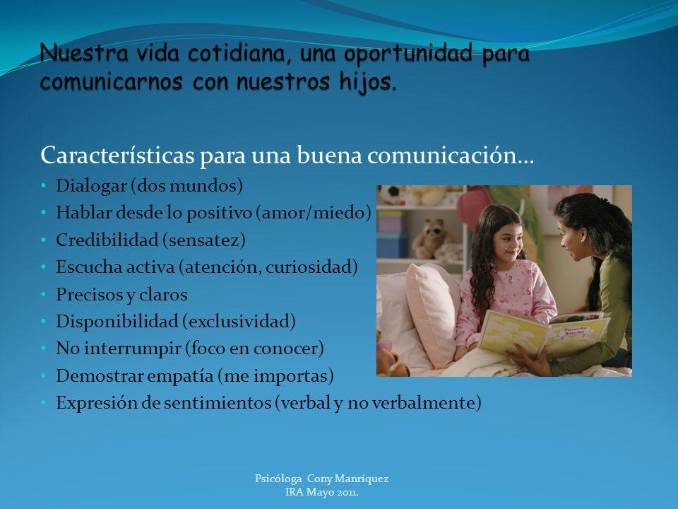 Características para una buena comunicación… Dialogar (dos mundos) Hablar desde lo positivo (amor/miedo) Credibilidad (sensatez) Escucha activa (atenc
