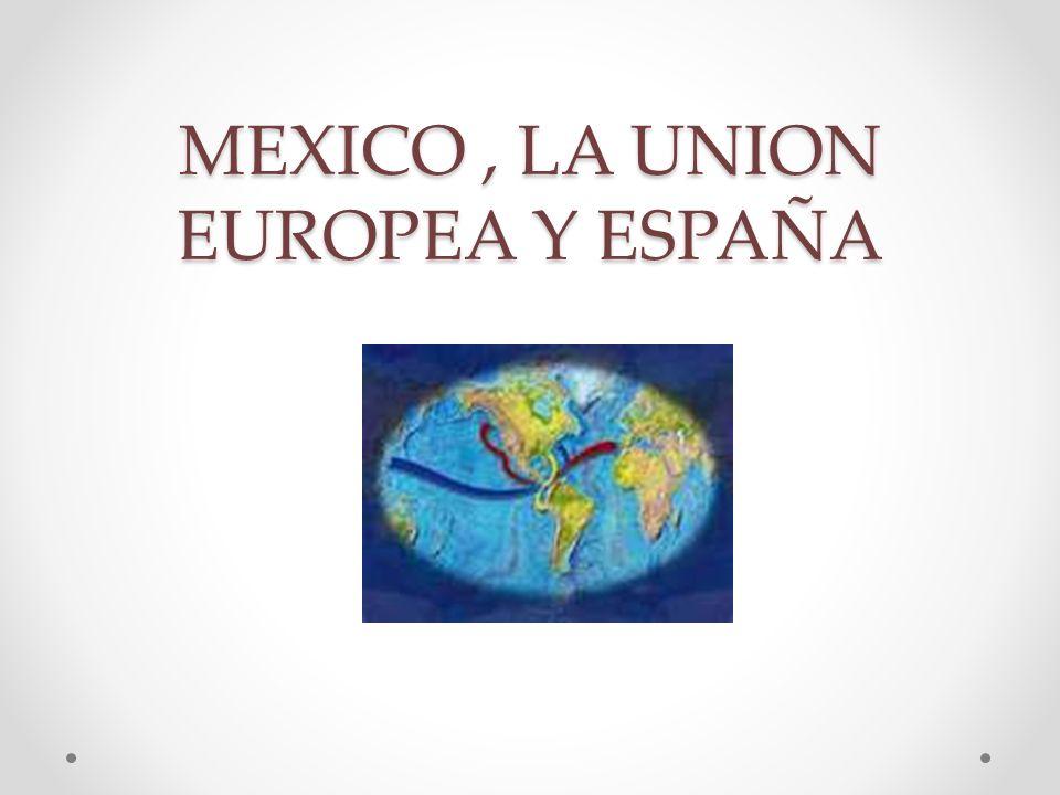 MEXICO, LA UNION EUROPEA Y ESPAÑA