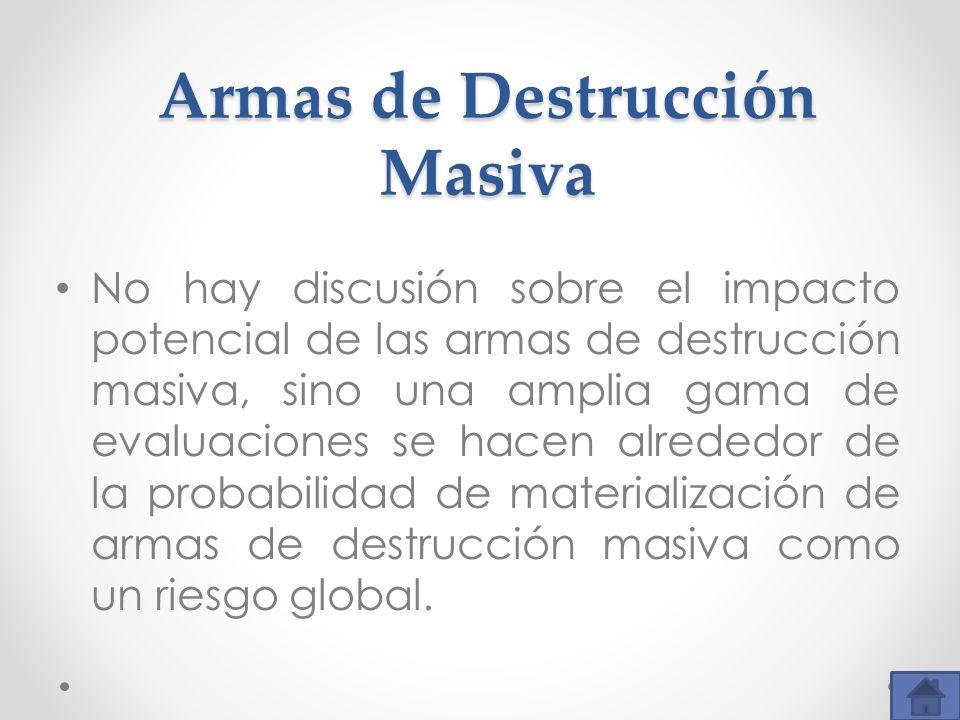 Armas de Destrucción Masiva No hay discusión sobre el impacto potencial de las armas de destrucción masiva, sino una amplia gama de evaluaciones se ha