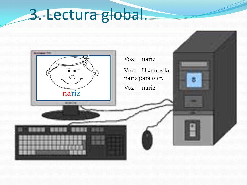 3. Lectura global. nariz Voz: nariz Voz: Usamos la nariz para oler. Voz: nariz