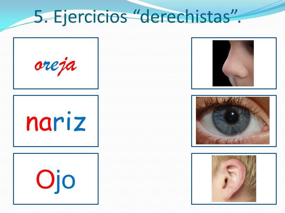 5. Ejercicios derechistas. nariz Ojo oreja