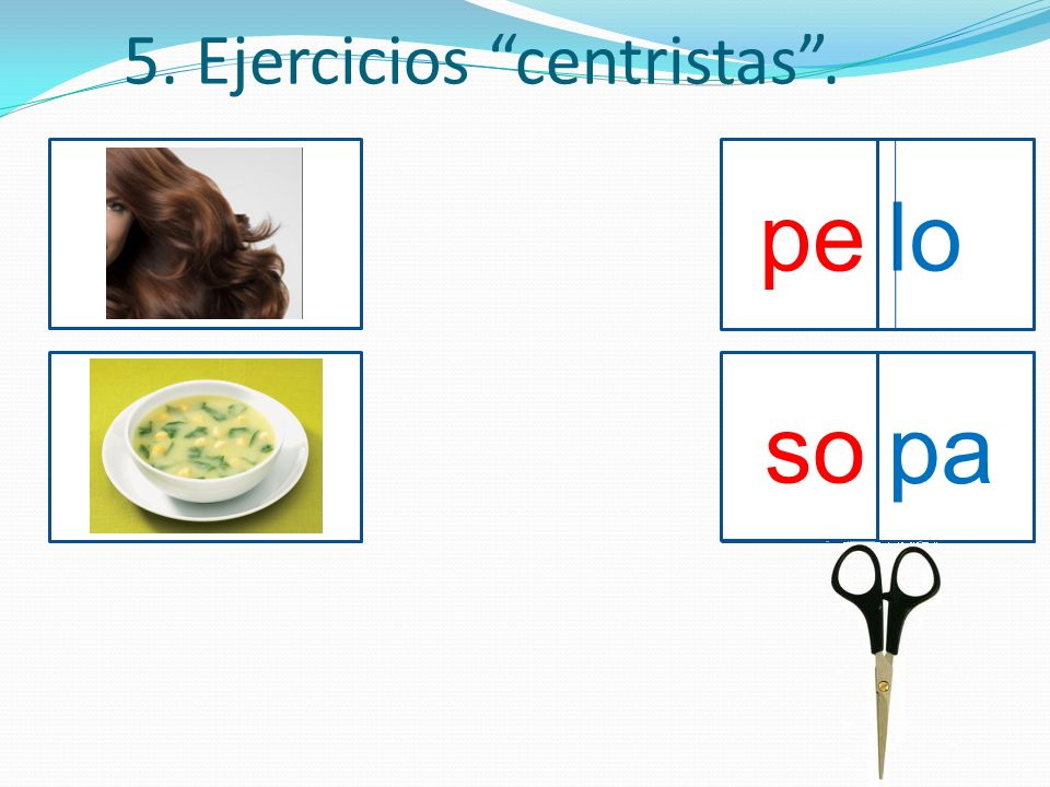 5. Ejercicios centristas. pelo sopa pelo so pa