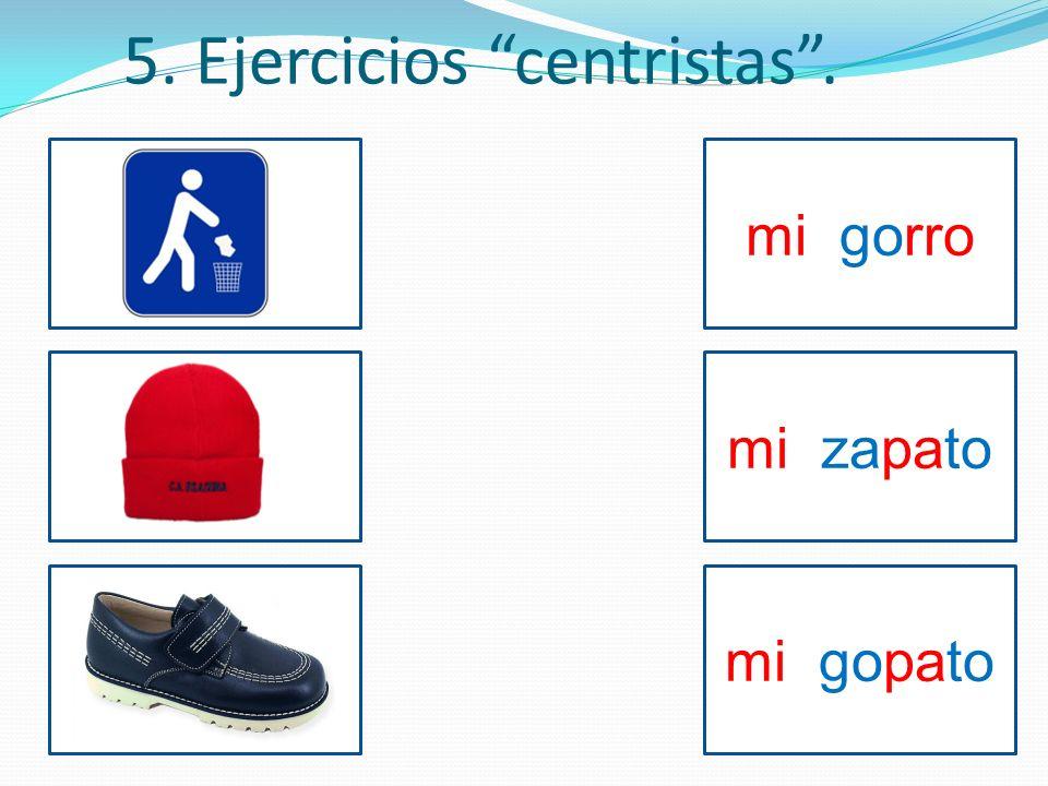 5. Ejercicios centristas. mi gorro mi zapato mi gopato