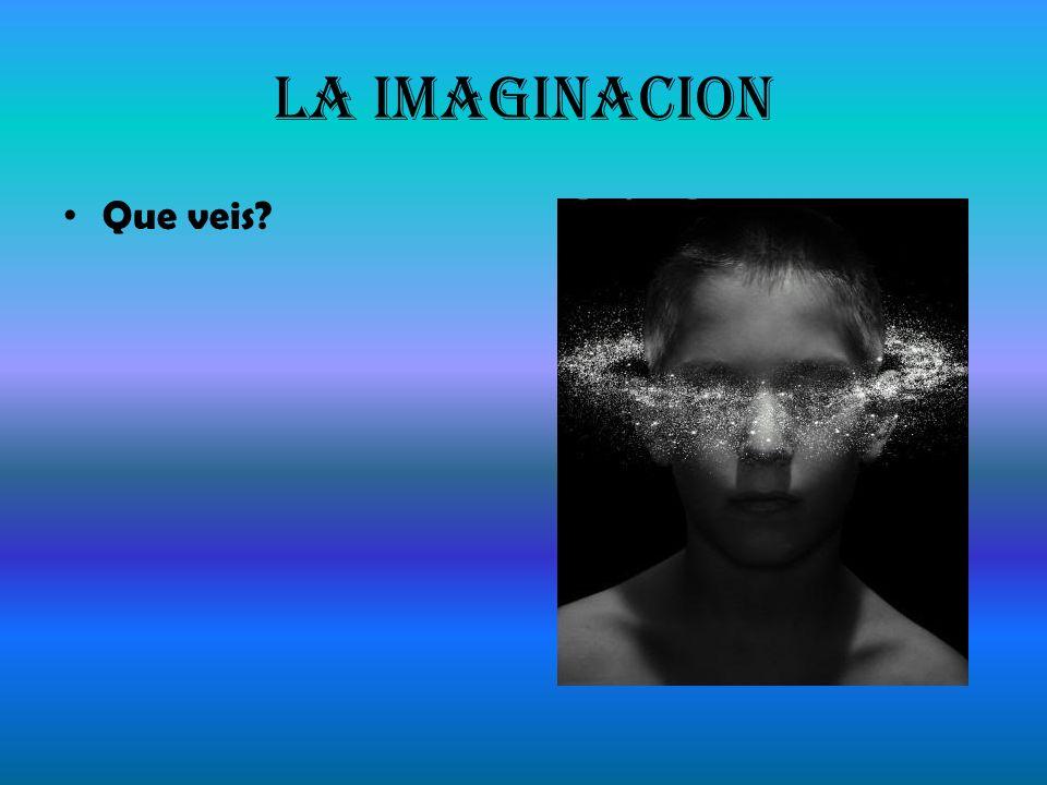 La Imaginacion Que veis?
