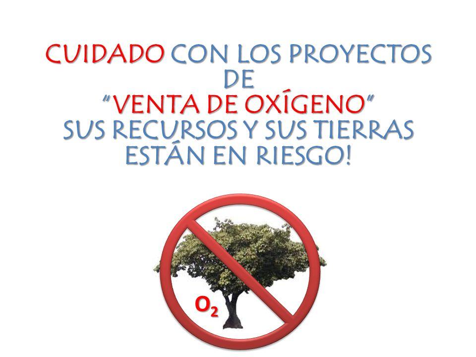 CUIDADO CON LOS PROYECTOS DE VENTA DE OXÍGENOVENTA DE OXÍGENO SUS RECURSOS Y SUS TIERRAS ESTÁN EN RIESGO.