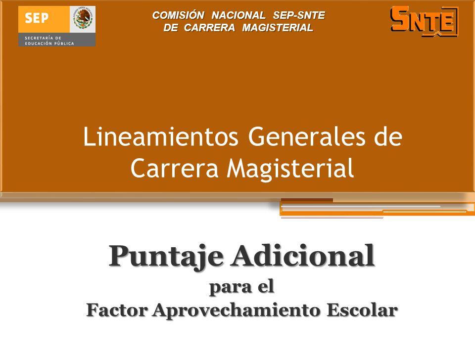 Lineamientos Generales de Carrera Magisterial Puntaje Adicional para el Factor Aprovechamiento Escolar COMISIÓN NACIONAL SEP-SNTE DE CARRERA MAGISTERIAL