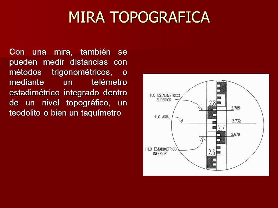 MIRA TOPOGRAFICA Con una mira, también se pueden medir distancias con métodos trigonométricos, o mediante un telémetro estadimétrico integrado dentro