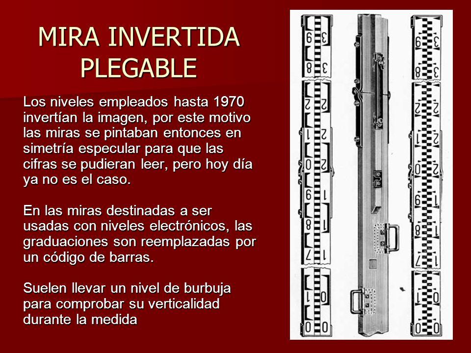 MIRA INVERTIDA PLEGABLE Los niveles empleados hasta 1970 invertían la imagen, por este motivo las miras se pintaban entonces en simetría especular par