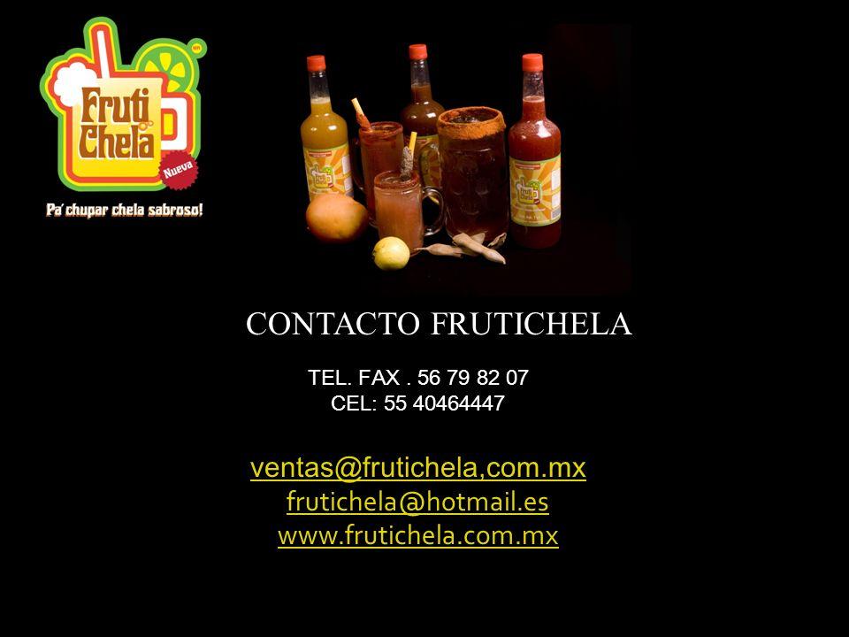 CONTACTO FRUTICHELA TEL. FAX. 56 79 82 07 CEL: 55 40464447 ventas@frutichela,com.mx frutichela@hotmail.es www.frutichela.com.mx