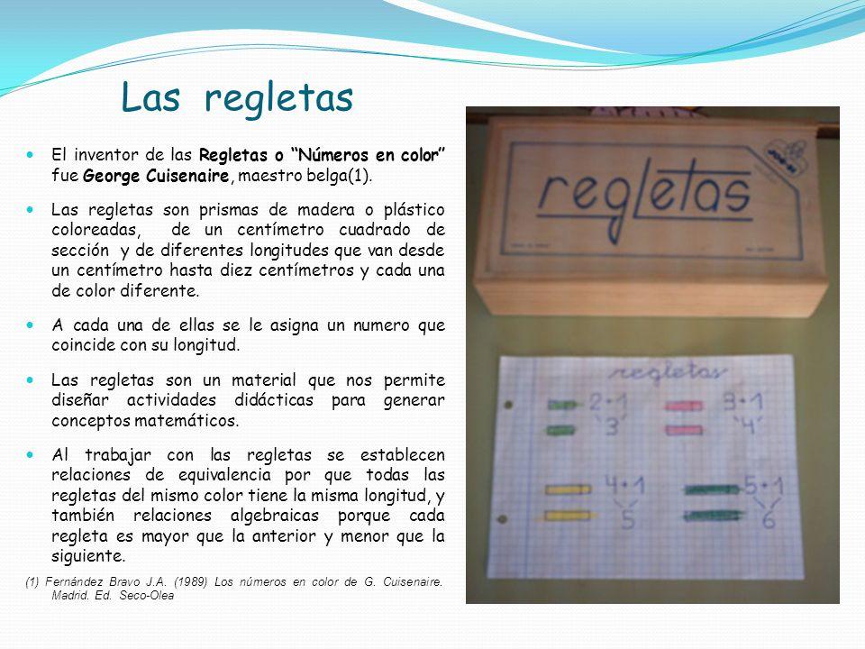 Las regletas El inventor de las Regletas o Números en color fue George Cuisenaire, maestro belga(1). Las regletas son prismas de madera o plástico col