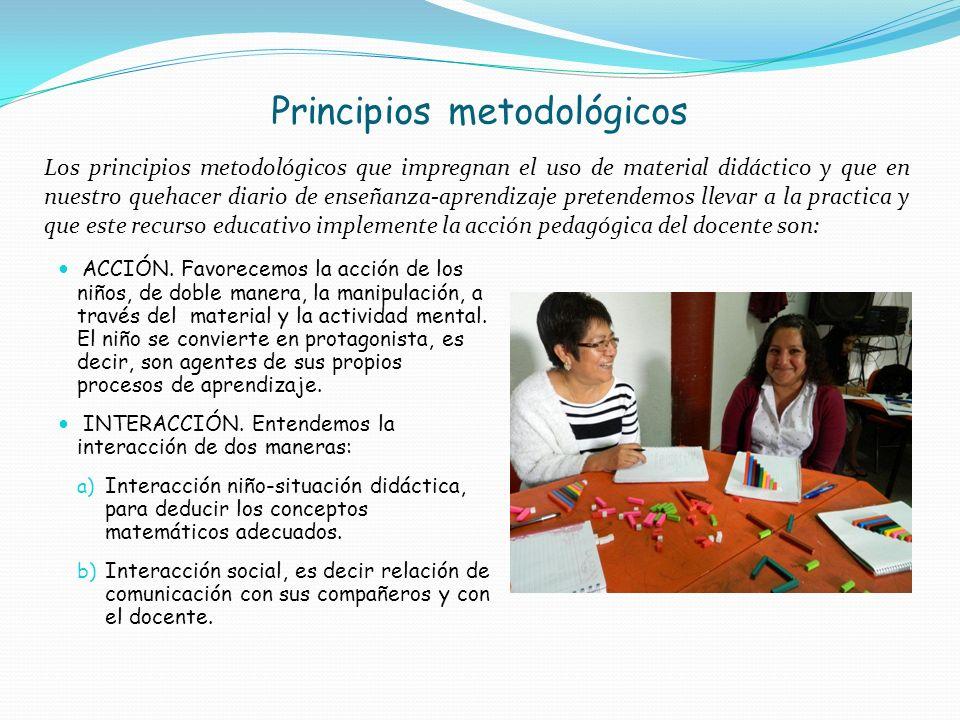 Principios metodológicos ACCIÓN. Favorecemos la acción de los niños, de doble manera, la manipulación, a través del material y la actividad mental. El