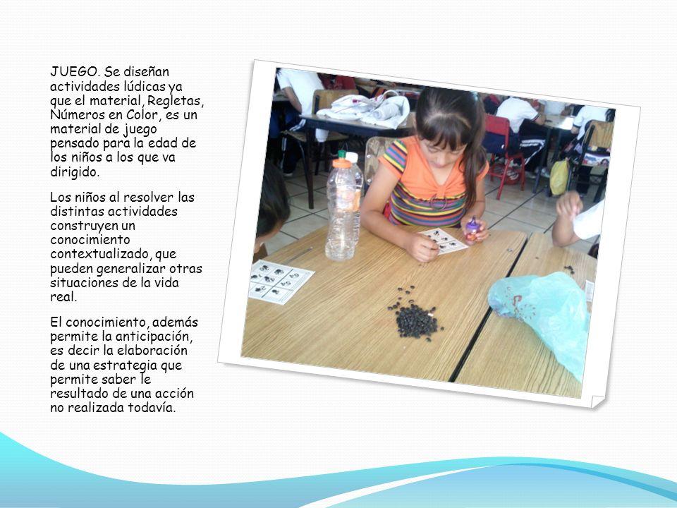 JUEGO. Se diseñan actividades lúdicas ya que el material, Regletas, Números en Color, es un material de juego pensado para la edad de los niños a los
