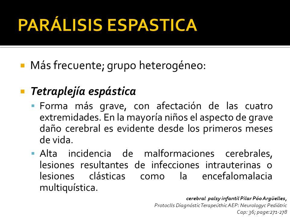 Más frecuente; grupo heterogéneo: Tetraplejía espástica Forma más grave, con afectación de las cuatro extremidades. En la mayoría niños el aspecto de