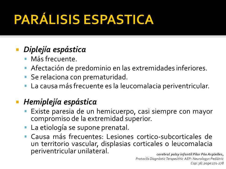 Diplejía espástica Más frecuente. Afectación de predominio en las extremidades inferiores. Se relaciona con prematuridad. La causa más frecuente es la