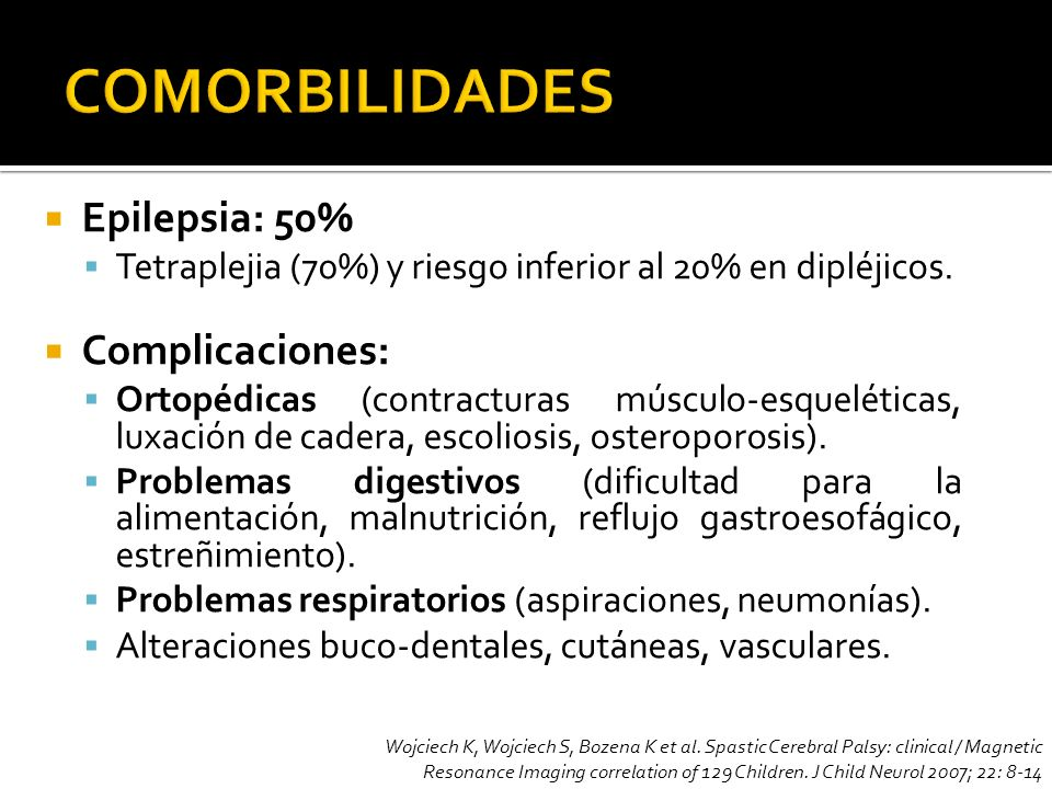 Epilepsia: 50% Tetraplejia (70%) y riesgo inferior al 20% en dipléjicos. Complicaciones: Ortopédicas (contracturas músculo-esqueléticas, luxación de c