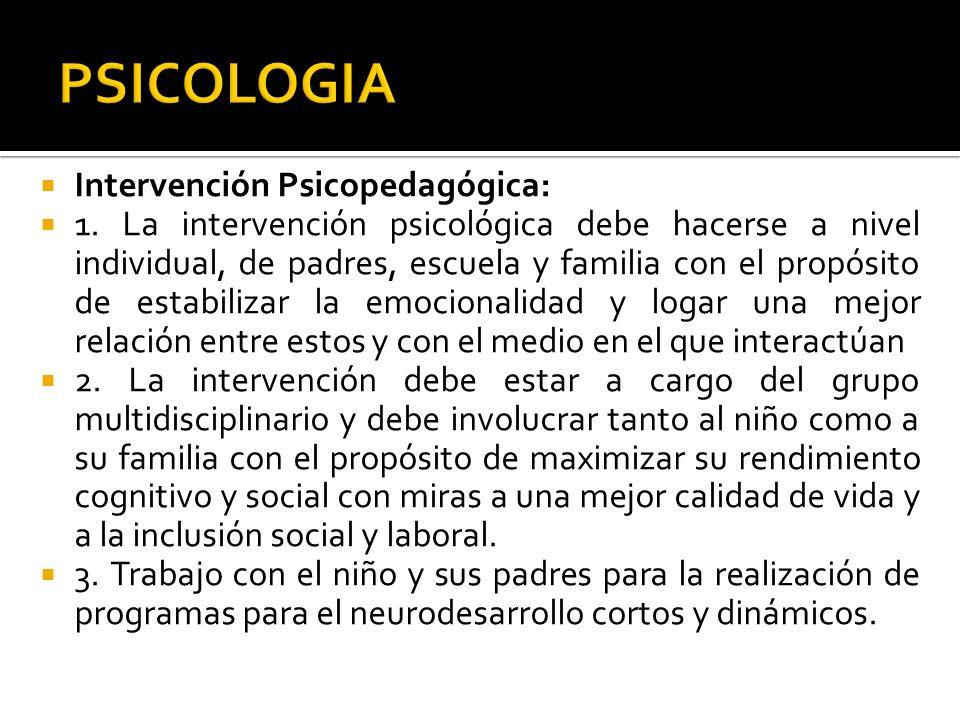 Intervención Psicopedagógica: 1. La intervención psicológica debe hacerse a nivel individual, de padres, escuela y familia con el propósito de estabil