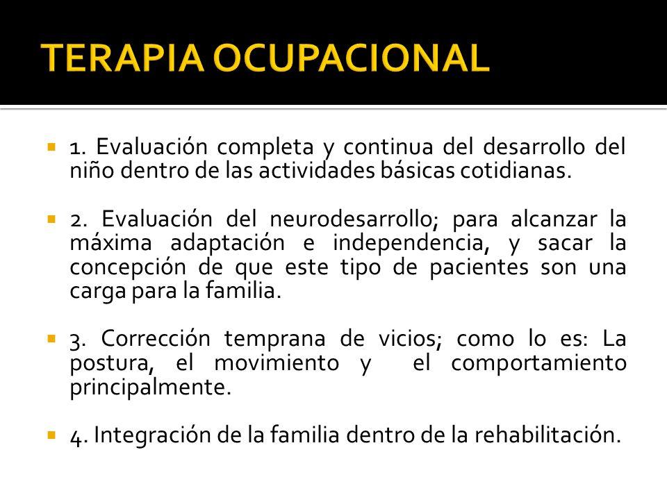 1. Evaluación completa y continua del desarrollo del niño dentro de las actividades básicas cotidianas. 2. Evaluación del neurodesarrollo; para alcanz