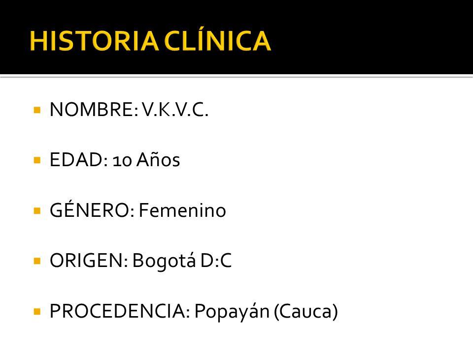 NOMBRE: V.K.V.C. EDAD: 10 Años GÉNERO: Femenino ORIGEN: Bogotá D:C PROCEDENCIA: Popayán (Cauca)