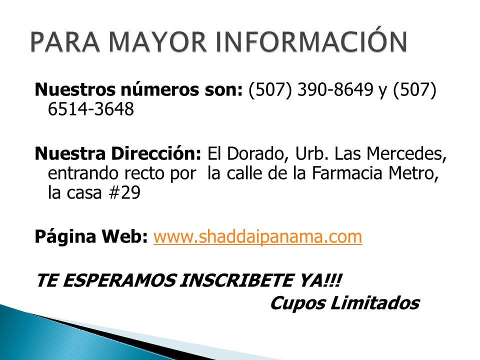 Nuestros números son: (507) 390-8649 y (507) 6514-3648 Nuestra Dirección: El Dorado, Urb. Las Mercedes, entrando recto por la calle de la Farmacia Met
