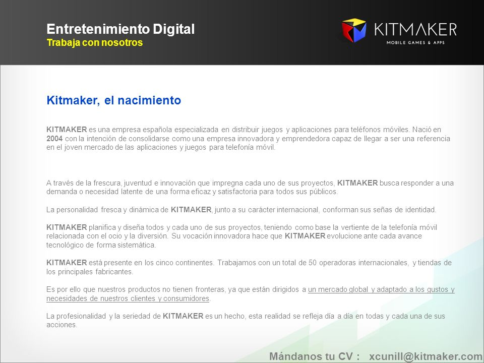 Kitmaker, el nacimiento KITMAKER es una empresa española especializada en distribuir juegos y aplicaciones para teléfonos móviles.