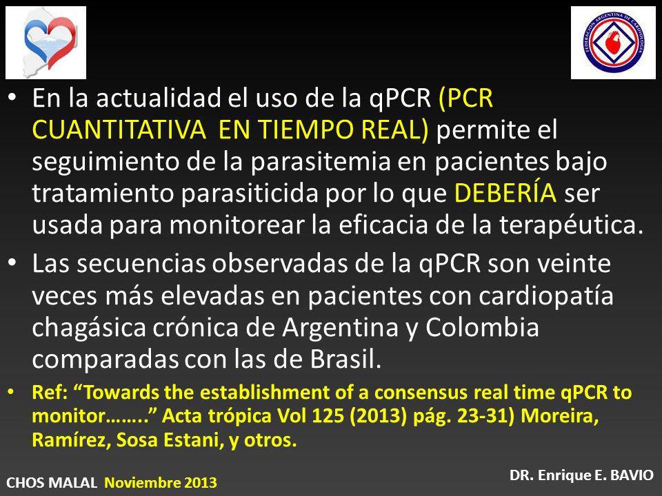 En la actualidad el uso de la qPCR (PCR CUANTITATIVA EN TIEMPO REAL) permite el seguimiento de la parasitemia en pacientes bajo tratamiento parasitici