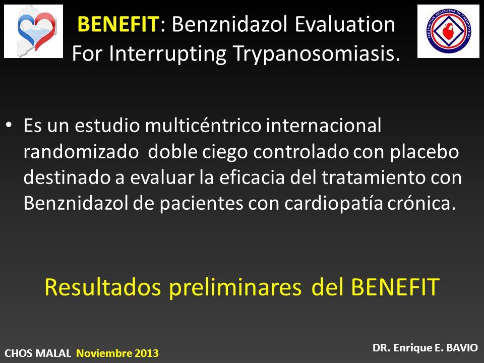 BENEFIT: Benznidazol Evaluation For Interrupting Trypanosomiasis. Es un estudio multicéntrico internacional randomizado doble ciego controlado con pla